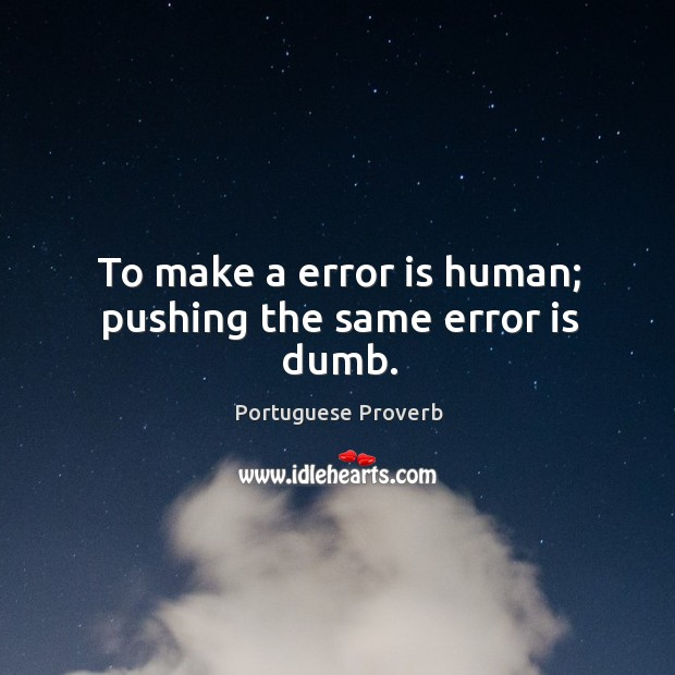 Image, To make a error is human; pushing the same error is dumb.