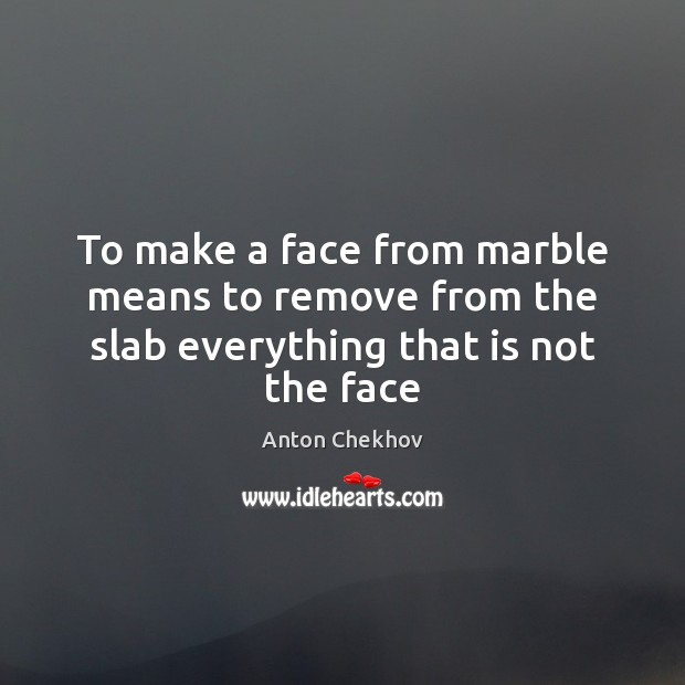 Image, To make a face from marble means to remove from the slab everything that is not the face