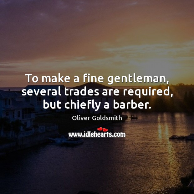 Image, To make a fine gentleman, several trades are required, but chiefly a barber.