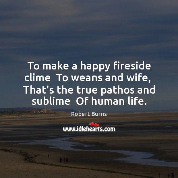 Image, To make a happy fireside clime  To weans and wife,  That's the