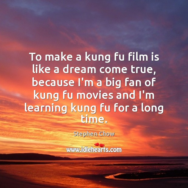 Image, To make a kung fu film is like a dream come true,