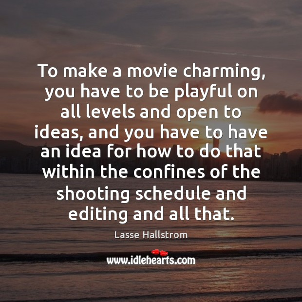 To make a movie charming, you have to be playful on all Lasse Hallstrom Picture Quote