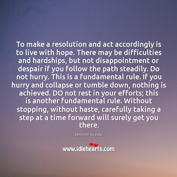 To make a resolution and act accordingly is to live with hope. Shinichi Suzuki Picture Quote