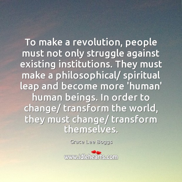 To make a revolution, people must not only struggle against existing institutions. Image