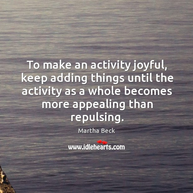 Image, To make an activity joyful, keep adding things until the activity as