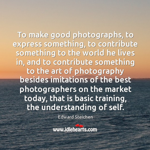 Image, To make good photographs, to express something, to contribute something to the