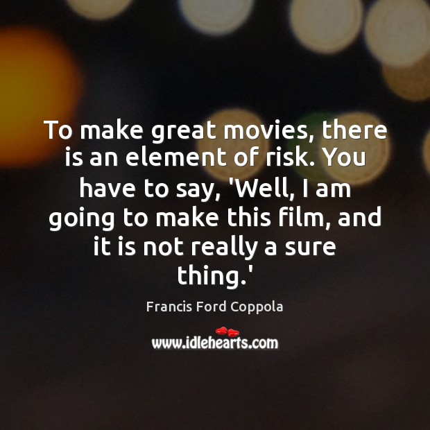 Image, To make great movies, there is an element of risk. You have
