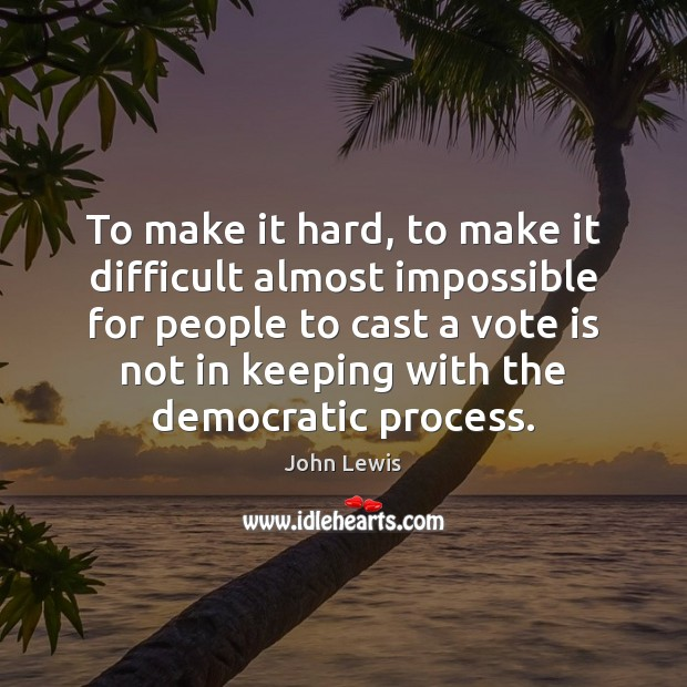 To make it hard, to make it difficult almost impossible for people Image