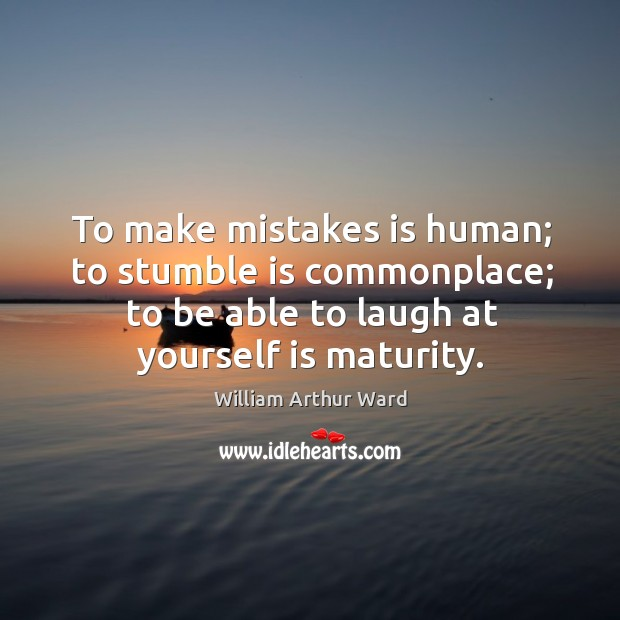 To make mistakes is human; to stumble is commonplace; to be able to laugh at yourself is maturity. Image