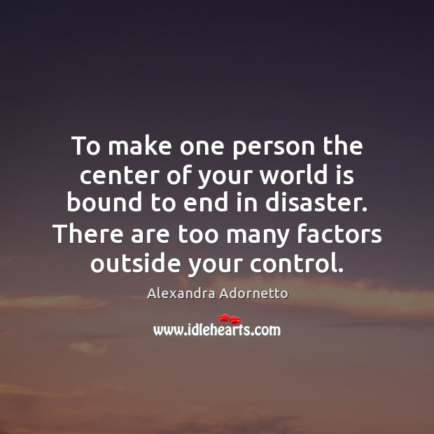 To make one person the center of your world is bound to Image