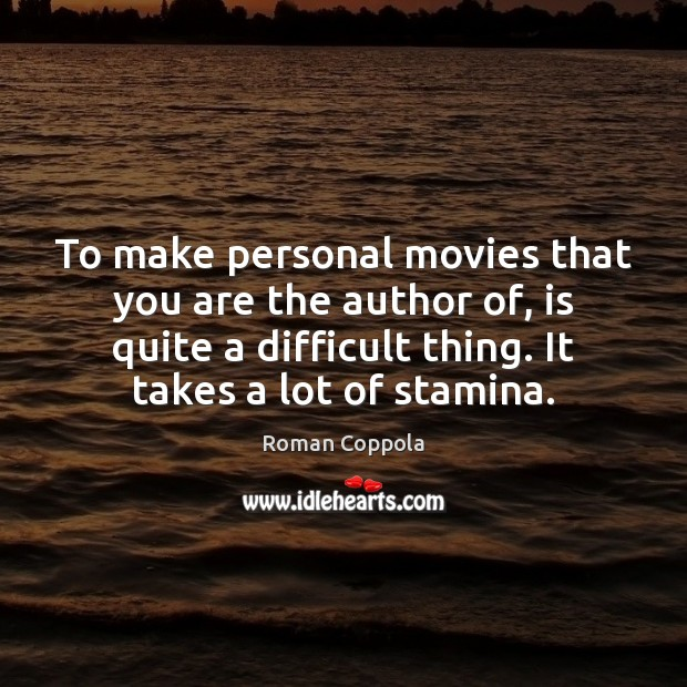 To make personal movies that you are the author of, is quite Image