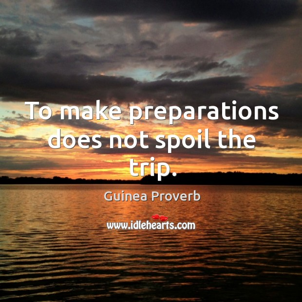 To make preparations does not spoil the trip. Guinea Proverbs Image