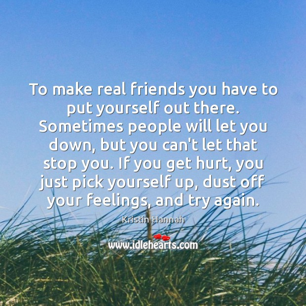 To make real friends you have to put yourself out there. Sometimes Image