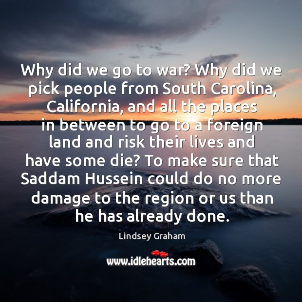 To make sure that saddam hussein could do no more damage to the region or us than he has already done. Image