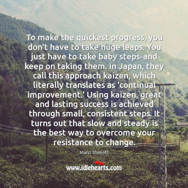 To make the quickest progress, you don't have to take huge leaps. Image