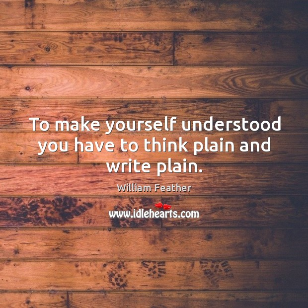To make yourself understood you have to think plain and write plain. Image
