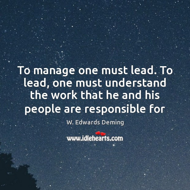 Image, To manage one must lead. To lead, one must understand the work