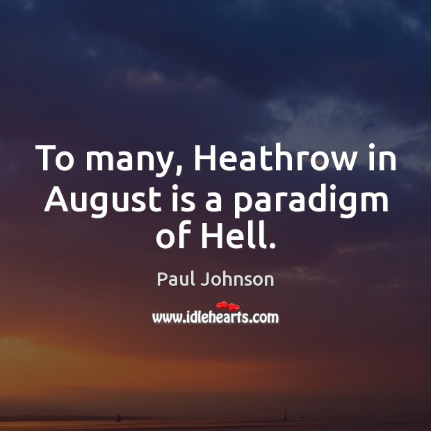 Image, To many, Heathrow in August is a paradigm of Hell.