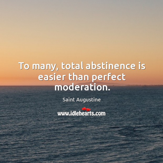To many, total abstinence is easier than perfect moderation. Image