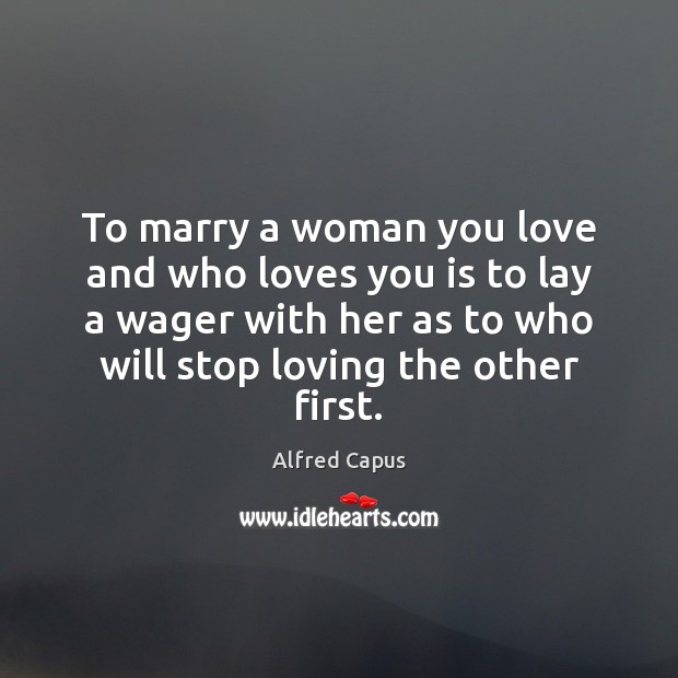 Image, To marry a woman you love and who loves you is to