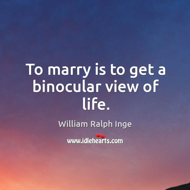 To marry is to get a binocular view of life. Image
