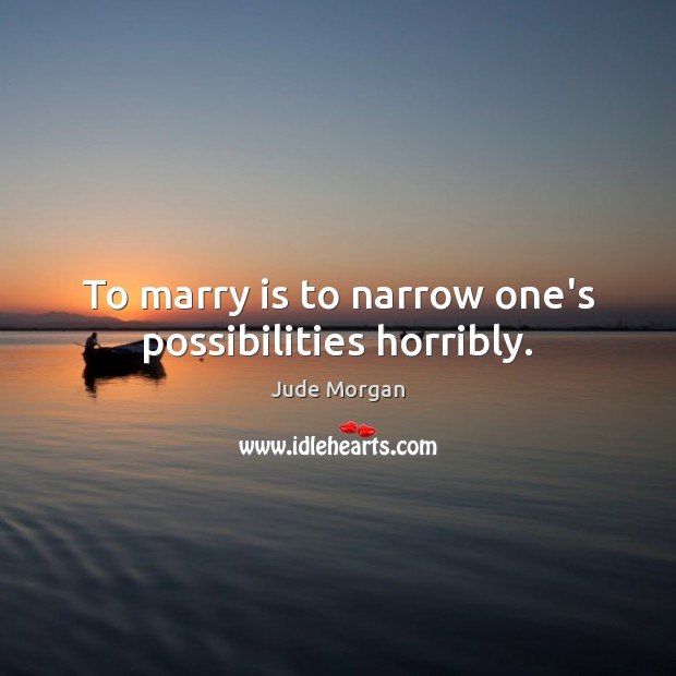To marry is to narrow one's possibilities horribly. Image