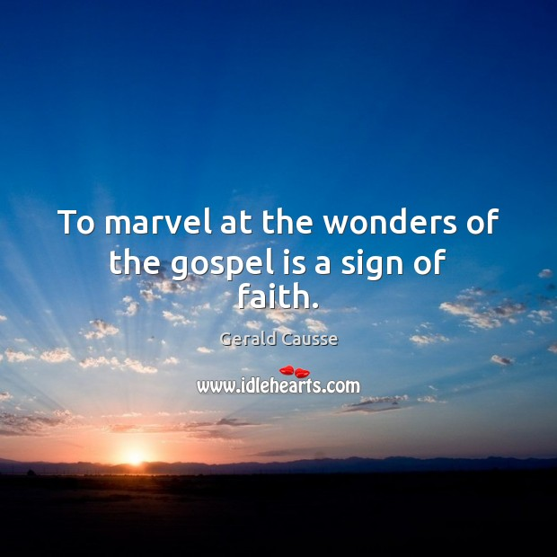 To marvel at the wonders of the gospel is a sign of faith. Image