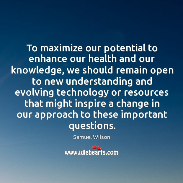 To maximize our potential to enhance our health and our knowledge Image
