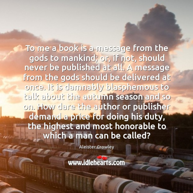 To me a book is a message from the Gods to mankind; Image