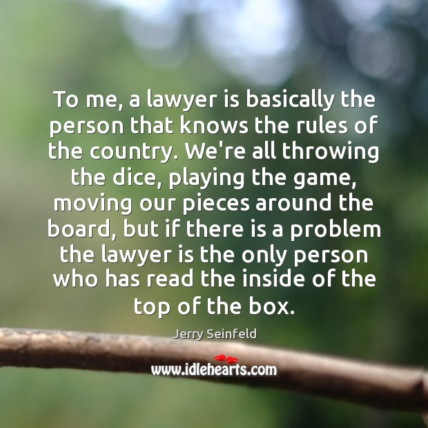 To me, a lawyer is basically the person that knows the rules Jerry Seinfeld Picture Quote