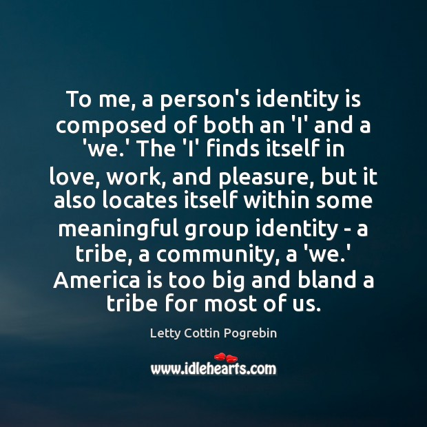 Image, To me, a person's identity is composed of both an 'I' and