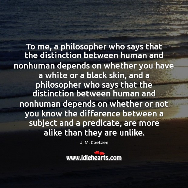 Image, To me, a philosopher who says that the distinction between human and