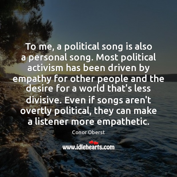 To me, a political song is also a personal song. Most political Conor Oberst Picture Quote