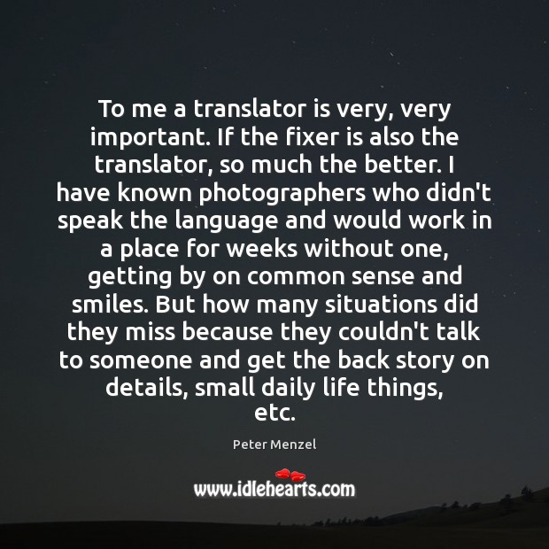 To me a translator is very, very important. If the fixer is Image