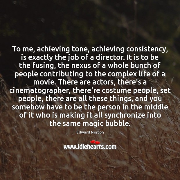 Image, To me, achieving tone, achieving consistency, is exactly the job of a