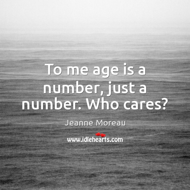 To me age is a number, just a number. Who cares? Age Quotes Image