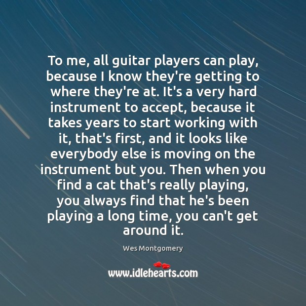 Image, To me, all guitar players can play, because I know they're getting