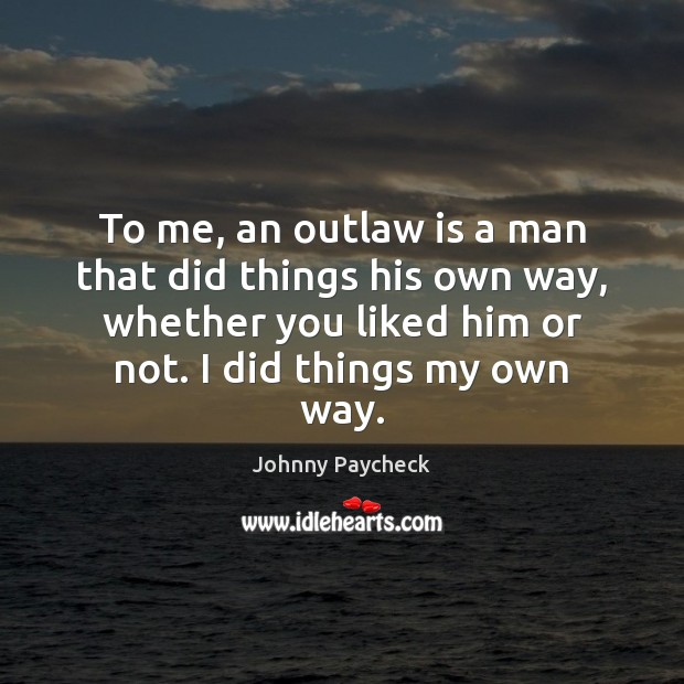 To me, an outlaw is a man that did things his own Image
