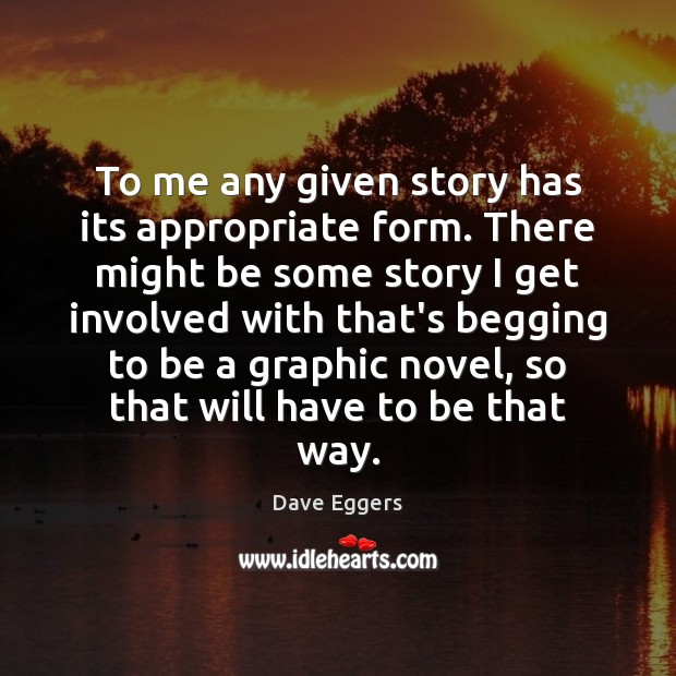 To me any given story has its appropriate form. There might be Image