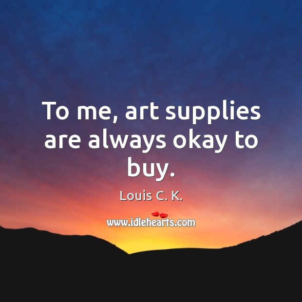 To me, art supplies are always okay to buy. Image