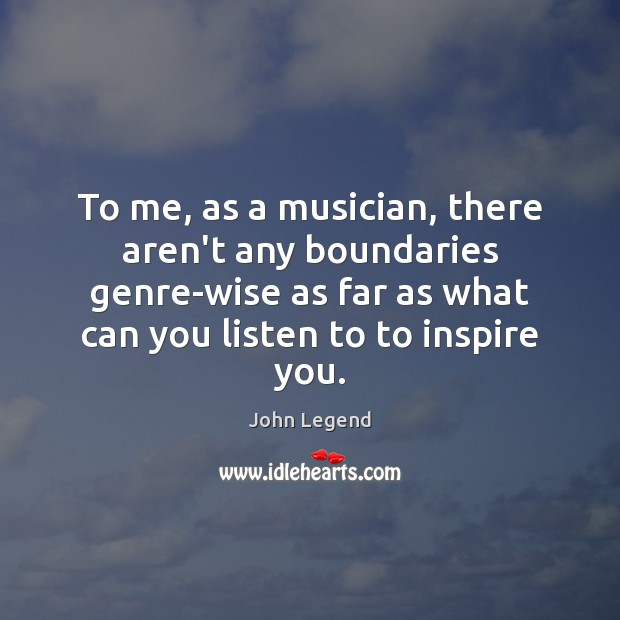 To me, as a musician, there aren't any boundaries genre-wise as far John Legend Picture Quote