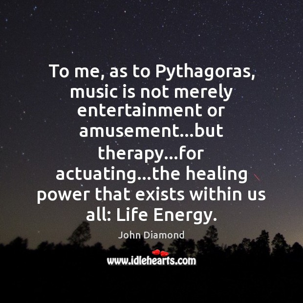 To me, as to Pythagoras, music is not merely entertainment or amusement… John Diamond Picture Quote