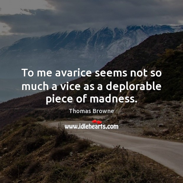Image, To me avarice seems not so much a vice as a deplorable piece of madness.