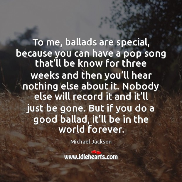 Image, To me, ballads are special, because you can have a pop song