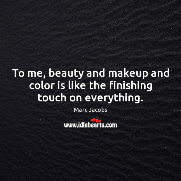 To me, beauty and makeup and color is like the finishing touch on everything. Marc Jacobs Picture Quote