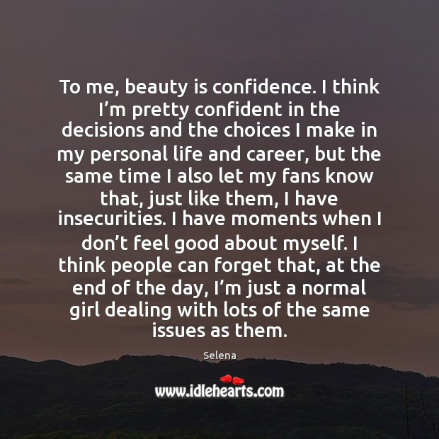 To me, beauty is confidence. I think I'm pretty confident in Selena Picture Quote