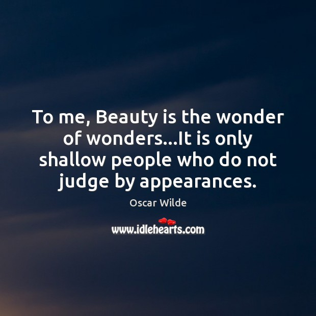 Image, To me, Beauty is the wonder of wonders…It is only shallow