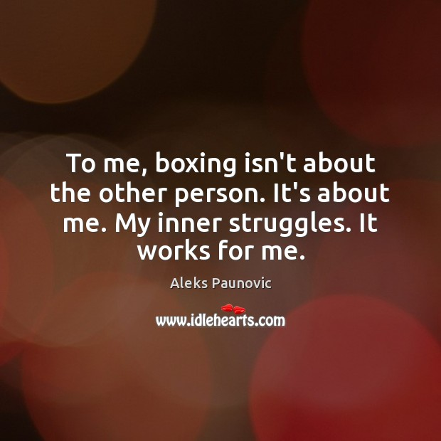 Image, To me, boxing isn't about the other person. It's about me. My