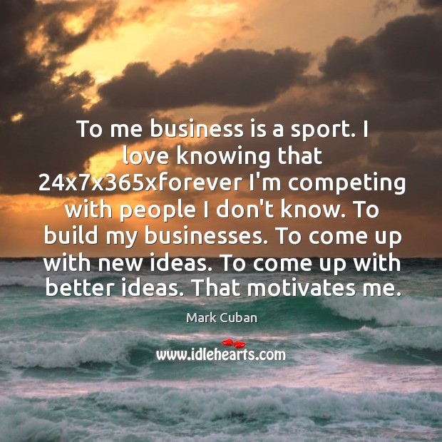 To me business is a sport. I love knowing that 24x7x365 Image