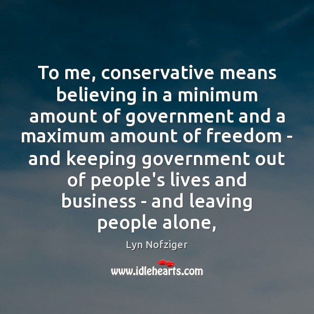 To me, conservative means believing in a minimum amount of government and Image